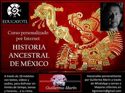 CURSO DE HISTORIA ANCESTRAL DE MÉXICO por correo electrónico Instructor Guillermo Marín